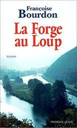 La Forge au loup / Françoise Bourdon | Bourdon, Françoise (1953-....). Auteur