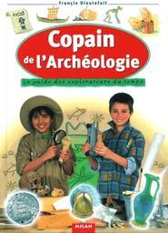 Copain de l'archéologie : le guide des explorateurs du temps / Francis Dieulafait | Dieulafait, Francis (1957-....). Auteur