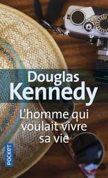 L' Homme qui voulait vivre sa vie / Douglas Kennedy | Kennedy, Douglas. Auteur