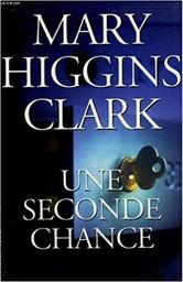 Une seconde chance / Mary Higgins Clark | Clark, Mary Higgins (1929-...). Auteur