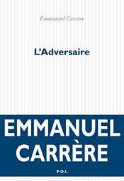 L'adversaire / Emmanuel Carrère | Carrère, Emmanuel. Auteur