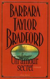 Un Amour secret / Barbara Taylor Bradford   Bradford, Barbara Taylor (1933-....). Auteur