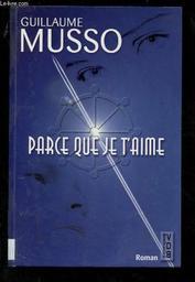 Parce que je t'aime / Guillaume Musso | Musso, Guillaume. Auteur