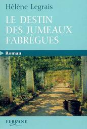 Le destin des jumeaux Fabrègues / Hélène Legrais   Legrais, Hélène. Auteur
