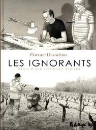 Les ignorants : récit d'une initiation croisée / Etienne Davodeau | Davodeau, Etienne. Auteur. Illustrateur