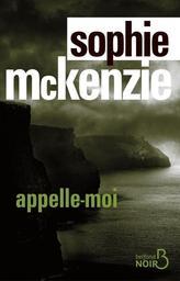 Appelle-moi / Sophie McKenzie | McKenzie, Sophie. Auteur