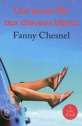 Une jeune fille aux cheveux blancs / Fanny Chesnel   Chesnel, Fanny. Auteur
