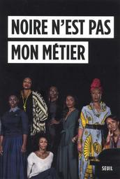 Noire n'est pas mon métier / Nadège Beausson-Diagne, Mata Gabin, Maïmouna Gueye, [et al.] | Beausson-Diagne, Nadège (1972-....). Auteur