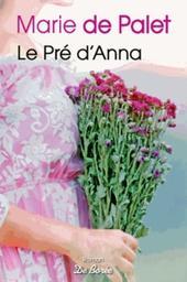 Le Pré d'Anna / Marie de Palet | Palet, Marie de (1934-....). Auteur