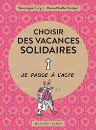 Choisir des vacances solidaires : je passe à l'acte / Véronique Bury , Marie-Noëlle Himbert | Bury, Véronique. Auteur