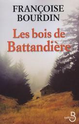 Les bois de Battandière / Françoise Bourdin | Bourdin, Françoise (1952-...). Auteur