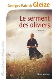 Le serment des oliviers : roman / Georges-Patrick Gleize | Gleize, Georges-Patrick. Auteur
