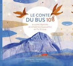 Le conte du bus 108 : et autres légendes et comptines d'aujourd'hui en Pic St Loup / Annie Agopian et Pauline Comis | Agopian, Annie. Auteur