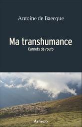 Ma transhumance : Carnets de routo / Antoine de Baecque | Baecque, Antoine de. Auteur