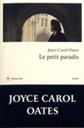 Le petit paradis / Joyce Carol Oates   Oates, Joyce Carol - Auteur du texte