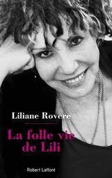 La folle vie de Lili / Liliane Rovere | Rovère, Liliane (1933-....). Auteur