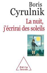 La nuit, j'écrirai des soleils / Boris Cyrulnik | Cyrulnik, Boris (1937-....). Auteur