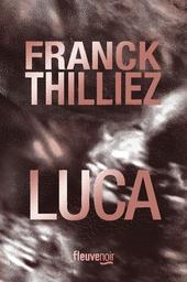 Luca / Franck Thilliez   Thilliez, Franck (1973-....). Auteur