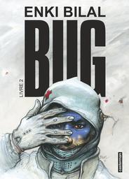 Bug. Livre 2 / Enki Bilal | Bilal, Enki (1951-....). Auteur. Illustrateur