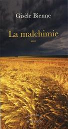 La malchimie : récit / Gisèle Bienne | Bienne, Gisèle. Auteur