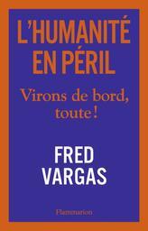 L'humanité en péril : Virons de bord, toute ! / Fred Vargas | Vargas, Fred. Auteur