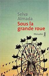 Sous la grande roue / Selva Almada | Almada, Selva (1973-....). Auteur