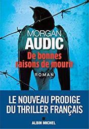 De bonnes raisons de mourir / Morgan Audic   Audic, Morgan - Auteur du texte. Auteur