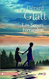 Les soeurs Ferrandon : roman / Gérard Glatt | Glatt, Gérard (1944-....). Auteur