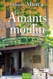 Les amants du moulin : roman / Lyliane Mosca   Mosca, Lyliane (1946-....). Auteur