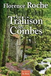 La trahison des Combes / Florence Roche | Roche, Florence (1972-....) - écrivain. Auteur