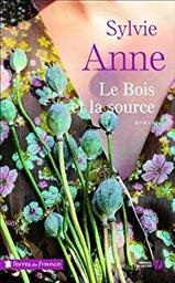 Le bois et la source : roman / Sylvie Anne | Anne, Sylvie (1959?-...). Auteur
