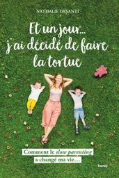 Et un jour... j'ai décidé de faire la tortue / Nathalie Desanti | Nathalie Desanti. Auteur