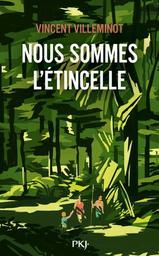 Nous sommes l'étincelle / Vincent Villeminot | Villeminot, Vincent. Auteur