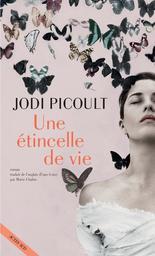 Une étincelle de vie : roman / Jodi Picoult   Picoult, Jodi (1966-....). Auteur