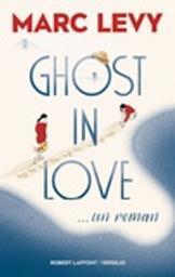 Ghost in love / Marc Lévy   Lévy, Marc (1961-....) - romancier. Auteur