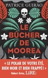 Le Bûcher de Moorea : Une enquête de Lilith Tereia / Patrice Guirao   Guirao, Patrice - Auteur du texte. Auteur