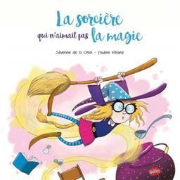 La sorcière qui n'aimait pas la magie | Roland, Pauline (19..-....) - illustratrice. Illustrateur