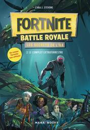 Fortnite Battle Royale : Les secrets de l'île. 2, Le complot extraterrestre / Cara J. Stevens | Stevens, Cara J.. Auteur