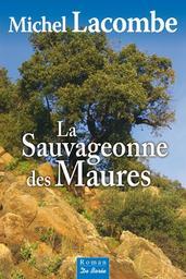 La sauvageonne des Maures / Michel Lacombe   Lacombe, Michel (1952-....) - romancier. Auteur