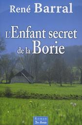 L'enfant secret de la Borie / René Barral   Barral, René (1938-....). Auteur