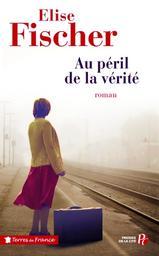 Au péril de la vérité : roman / Élise Fischer | Fischer, Élise (1948-....). Auteur