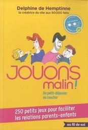 Jouons malin! : du petit-déjeuner au coucher, 250 petits jeux pour faciliter les relations parents-enfants / Delphine de Hemptinne | Hemptinne, Delphine de . Auteur