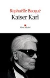 Kaiser Karl / Raphaëlle Bacqué | Bacqué, Raphaëlle. Auteur
