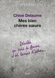 Mes bien chères soeurs / Chloé Delaume | Delaume, Chloé (1973-....). Auteur