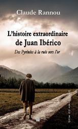 L'histoire extraordinaire de Juan Ibérico : des Pyrénées à la ruée vers l'or / Claude Rannou | RANNOU, Claude - Auteur du texte. Auteur