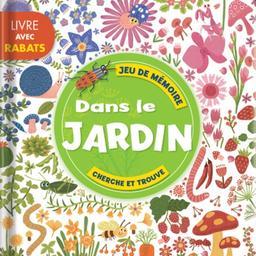 Dans le jardin : jeu de mémoire: cherche et trouve / Anne Paradis | Paradis, Anne. Auteur