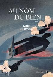 Au nom du bien : roman / Jake Hinkson | Hinkson, Jake. Auteur