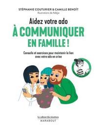 Aidez votre ado à communiquer en famille! : conseils et exercices pour maintenir le lien avec votre ado en crise / Stéphanie Couturier & Camille Benoît | Couturier, Stéphanie (1978-....). Auteur