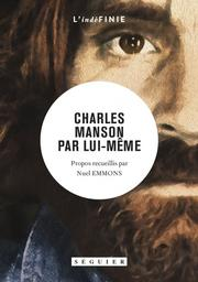 Charles Manson par lui-même / propos recueillis par Nuel Emmons | Manson, Charles (1934-2017). Auteur