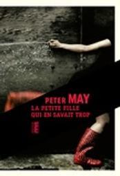 La petite fille qui en savait trop / Peter May   May, Peter. Auteur